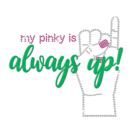 My Pinky Is Always Up Crystal Rhinestone Rhinestud Flock Transfer