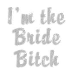 Custom I'm the Bride Bitch Iron-on Rhinestone Transfer