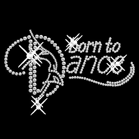 Custom Transfer Born to Dance Clear Iron on Rhinestone Pattern
