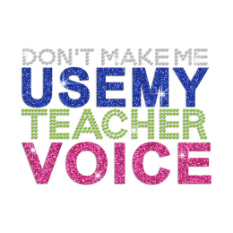 Glittering Don't Make Me Use My Teacher Voice Rhinestone Iron On