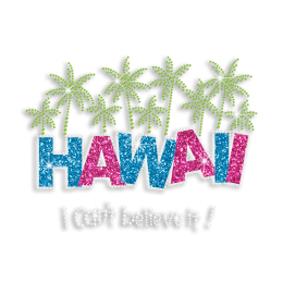 Custom I Can\'t Believe It Hawaii Scenery Neon Stud Glitter Iron-on Transfer