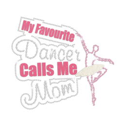 My Favourite Dancer Call Me Mom Iron on Glitter Rhinestone Transfer Decal