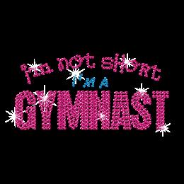 I'M Not Short I'M A Gymnast Iron on Rhinestone Transfer Decal