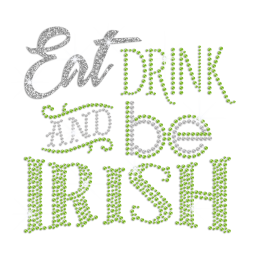 Eat Drink And Be Irish Heat Press Nailhead Glitter Transfer