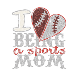 I Love Being A Sports Mom Iron on Glitter Rhinestone Transfer Motif