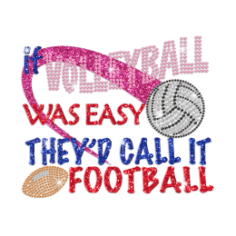 If Volleyball Was Easy They'd Call It Football Iron on Rhinestone Transfer