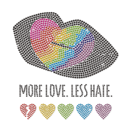 More Love Less Hate Speak out Your Love Hot Press Transfer
