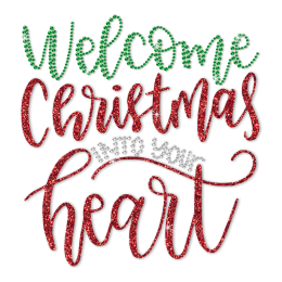 Welcome Christmas Into Your Heart Glitter Transfer