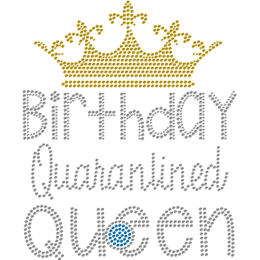 Birthday of Queen & Quarantine Rhinestone Heat Transfer
