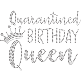 Quarantine During the Birthday of Queen Rhinestone Transfer