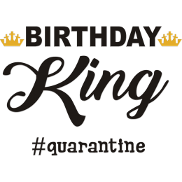 Birthday King & Quarantine Printable PU Hotfix Motif